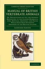 A Manual of British Vertebrate Animals : Or, Descriptions of All the Animals Belonging to the Classes Mammalia, Aves, Reptilia, Amphibia, and Pisces Which Have Been Hitherto Observed in the British Islands - Leonard Jenyns