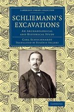 Schliemann's Excavations : An Archaeological and Historical Study - Karl Schuchhardt