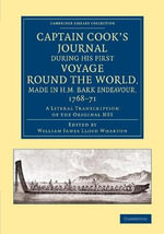 Captain Cook's Journal During His First Voyage Round the World, Made in H.M. Bark Endeavour, 1768-71 : A Literal Transcription of the Original MSS - James Cook