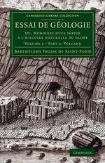 Essai de Geologie : Ou, Memoires Pour Servir a L'histoire Naturelle du Globe - Barthelemy Faujas-De-St-Fond