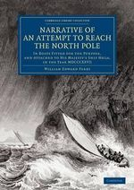 Narrative of an Attempt to Reach the North Pole : In Boats Fitted for the Purpose, and Attached to His Majesty's Ship Hecla, in the Year MDCCCXXVII, Under the Command of Captain William Edward Parry - Sir William Edward Parry