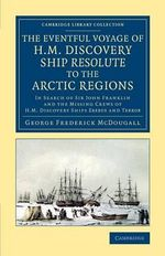 The Eventful Voyage of H. M. Discovery Ship Resolute to the Arctic Regions : In Search of Sir John Franklin and the Missing Crews of H. M. Discovery Ships Erebus and Terror - George Frederick McDougall