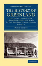 The History of Greenland : Including an Account of the Mission Carried on by the United Brethren in That Country - David Crantz