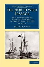 The North West Passage : Being the Record of a Voyage of Exploration of the Ship Gjoa 1903-1907 - Captian Roald Amundsen