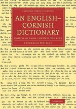 An English-Cornish Dictionary : Compiled from the Best Sources - F. W. P. Jago