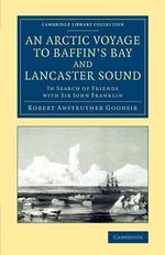 An Arctic Voyage to Baffin's Bay and Lancaster Sound : In Search of Friends with Sir John Franklin - Robert Anstruther Goodsir