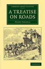 A Treatise on Roads : Wherein the Principles on Which Roads Should be Made are Explained and Illustrated, by the Plans, Specifications, and Contracts Made Use of by Thomas Telford, Esq., on the Holyhead Road - Sir Henry Parnell
