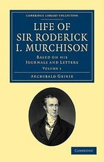 Life of Sir Roderick I. Murchison : Based on His Journals and Letters - Sir Archibald Geikie