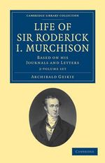 Life of Sir Roderick I. Murchison - 2 Volume Set : Cambridge Library Collection - Earth Science - Archibald Geikie