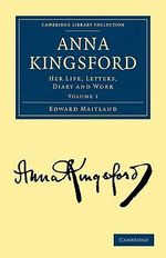 Anna Kingsford : Volume 1 : Her Life, Letters, Diary and Work - Edward Maitland