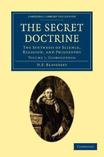 The Secret Doctrine : The Synthesis of Science, Religion, and Philosophy - H. P. Blavatsky