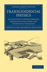 Transcendental Physics : An Account of Experimental Investigations from the Scientific Treatises - Johann Carl Friedrich Zollner
