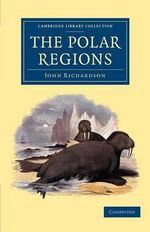 The Polar Regions - John Richardson