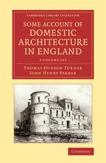Some Account of Domestic Architecture in England 2 Volume Set : From Richard II to Henry VIII, with Numerous Illustrations of Existing Remains, from Or - Thomas Hudson Turner