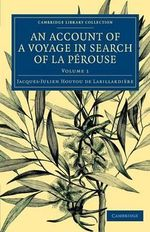 An Account of a Voyage in Search of La Perouse: Volume 1 : Undertaken by Order of the Constituent Assembly of France, and Performed in the Years 1791, 1792, and 1793 - Jacques-Julien Houtou de La Billardiere