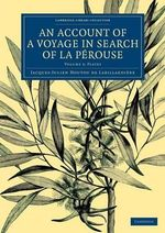 An Account of a Voyage in Search of La Perouse: Volume 3, Plates: Volume 3 : Undertaken by Order of the Constituent Assembly of France, and Performed in the Years 1791, 1792, and 1793 - Jacques-Julien Houtou de La Billardiere