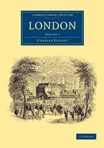 London : Volume 1 - Charles Knight