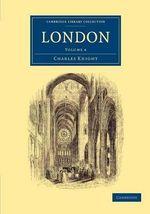 London : Cambridge Library Collection - British and Irish History, 19th Century - Charles Knight