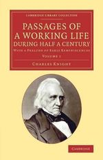 Passages of a Working Life during Half a Century: Volume 1 : With a Prelude of Early Reminiscences - Charles Knight
