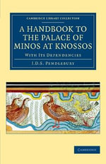 A Handbook to the Palace of Minos at Knossos : With its Dependencies - J.D.S. Pendlebury