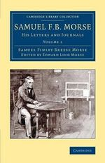 Samuel F. B. Morse: Volume 1 : His Letters and Journals - Samuel F.B. Morse