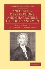 Anecdotes, Observations, and Characters, of Books and Men : Collected from the Conversation of Mr. Pope, and Other Eminent Persons of His Time - Joseph Spence