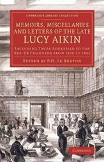 Memoirs, Miscellanies and Letters of the Late Lucy Aikin : Including Those Addressed to the Rev. Dr. Channing from 1826 to 1842 - Lucy Aikin