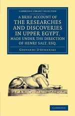 A Brief Account of the Researches and Discoveries in Upper Egypt, Made Under the Direction of Henry Salt, Esq. : To Which is Added a Detailed Catalogue of Mr. Salt's Collection of Egyptian Antiquities - Giovanni D'Athanasi