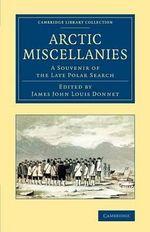 Arctic Miscellanies : A Souvenir of the Late Polar Search