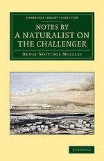 Notes by a Naturalist on the Challenger : Being an Account of Various Observations Made During the Voyage of HMS Challenger Round the World, in the Years 1872-1876, Under the Commands of Capt. Sir G. S. Nares, and Capt. F. T. Thomson - Henry Nottidge Moseley