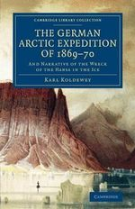 The German Arctic Expedition of 1869-70 : And Narrative of the Wreck of the Hansa in the Ice - Karl Koldewey