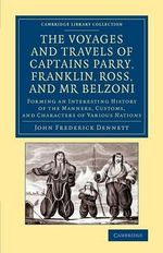 The Voyages and Travels of Captains Parry, Franklin, Ross, and Mr Belzoni : Forming an Interesting History of the Manners, Customs, and Characters of Various Nations - John Frederick Dennett