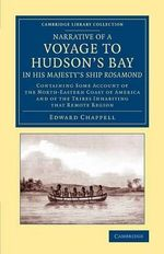 Narrative of a Voyage to Hudson's Bay in His Majesty's Ship Rosamond : Containing Some Account of the North-Eastern Coast of America and of the Tribes Inhabiting That Remote Region - Edward Chappell