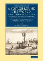 A Voyage Round the World, in the Years MDCCXL. I, II, III, IV : Compiled from Papers and Other Materials of the Right Honourable George Lord Anson, and Published Under His Direction, by Richard Walter, Chaplain to His Majesty's Ship the Centurion - George Anson