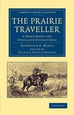 The Prairie Traveller : A Hand-Book for Overland Expeditions - Randolph B. Marcy