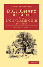Dictionary of Obsolete and Provincial English 2 Volume Set : Containing Words from the English Writers Previous to the Nineteenth Century Which Are No - Thomas Wright