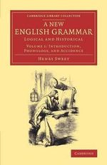 A New English Grammar: Volume 1 : Logical and Historical - Henry Sweet