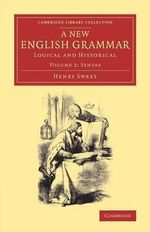 A New English Grammar: Volume 2 : Logical and Historical - Henry Sweet