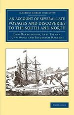 An Account of Several Late Voyages and Discoveries to the South and North : Cambridge Library Collection - Maritime Exploration - John Narborough