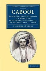 Cabool : Being a Personal Narrative of a Journey to, and Residence in That City, in the Years 1836, 7, and 8 - Sir Alexander Burnes