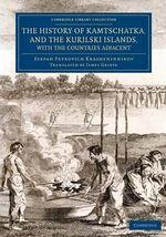 The History of Kamtschatka, and the Kurilski Islands, with the Countries Adjacent - Stepan Petrovich Krasheninnikov