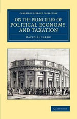 On the Principles of Political Economy, and Taxation : Cambridge Library Collection - British and Irish History, 19th Century - David Ricardo