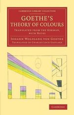 Goethe's Theory of Colours : Translated from the German, with Notes - Johann Wolfgang von Goethe