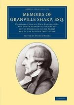 Memoirs of Granville Sharp, Esq. : Composed from His Own Manuscripts, and Other Authentic Documents in the Possession of His Family and of the African Institution - Granville Sharp