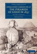 Operations Carried on at the Pyramids of Gizeh in 1837: Volume 3, Appendix: Volume 3 : With an Account of a Voyage into Upper Egypt, and an Appendix - Howard Vyse