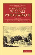 Memoirs of William Wordsworth : Volume 1 - Christopher Wordsworth