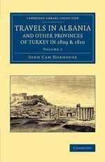 Travels in Albania and Other Provinces of Turkey in 1809 and 1810 : Volume 2 - John Cam Hobhouse
