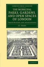 Municipal Parks, Gardens, and Open Spaces of London : Their History and Associations - J. J. Sexby