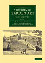 A History of Garden Art : From the Earliest Times to the Present Day - Marie Luise Schroeter Gothein