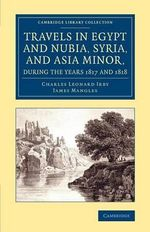 Travels in Egypt and Nubia, Syria, and Asia Minor, During the Years 1817 and 1818 - Charles Leonard Irby